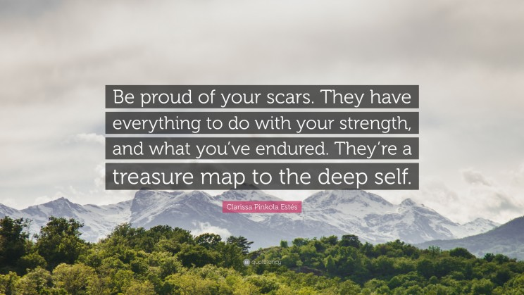622622-Clarissa-Pinkola-Est-s-Quote-Be-proud-of-your-scars-They-have