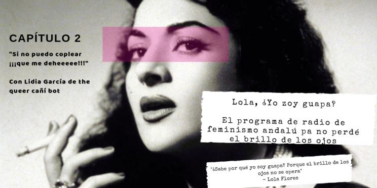 Lola-¿Yo-zoy-guapa_El-programa-de-radio-de-feminismo-andalú-pa-no-perdé-el-brillo-de-los-ojos